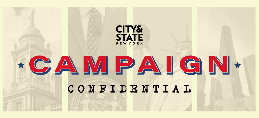 Campaign Confidential is a weekly newsletter that goes every Wednesday.